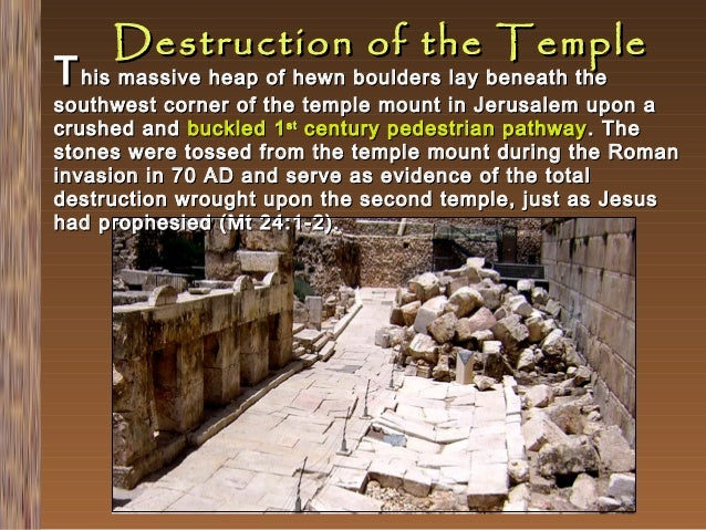 Destruction of the Temple  T his massive heap of hewn boulders lay beneath the  southwest corner of the temple mount in Je...