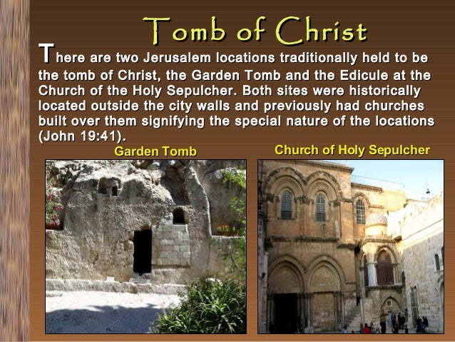 Tomb of Christ  T here are two Jerusalem locations traditionally held to be  the tomb of Christ, the Garden Tomb and the E...