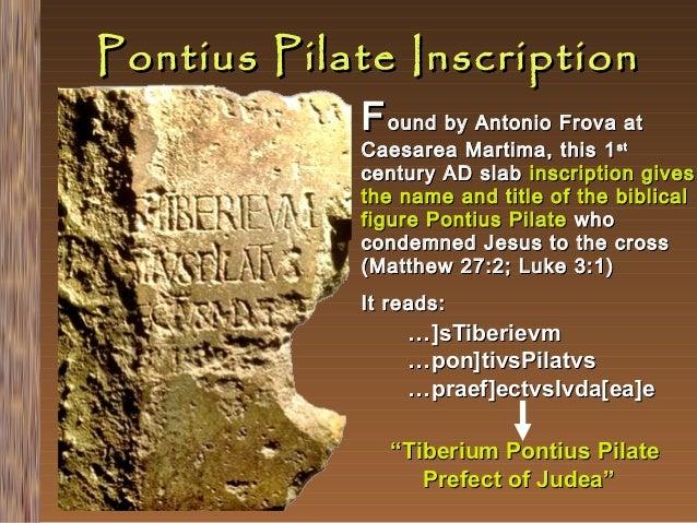 Pontius Pilate Inscription  F ound by Antonio Frova at  Caesarea Martima, this 1 st century AD slab inscription gives the ...