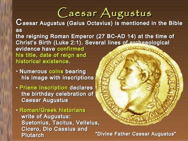Caesar Augustus  C aesar Augustus (Gaius Octavius) is mentioned in the Bible as the reigning Roman Emperor (27 BC-AD 14) a...