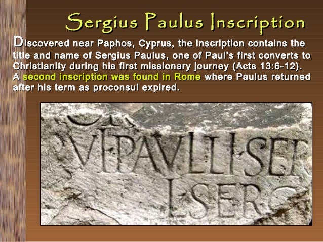 Sergius Paulus Inscription  D iscovered near Paphos, Cyprus, the inscription contains the  title and name of Sergius Paulu...