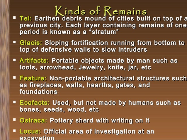           Kinds of Remains  Tel: Earthen debris mound of cities built on top of a previous city. Each layer containin...