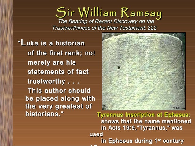 """Sir William Ramsay  The Bearing of Recent Discovery on the Trustworthiness of the New Testament, 222  """" L uke is a histori..."""