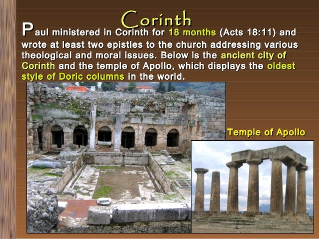Corinth  P aul ministered in Corinth for 18 months (Acts 18:11) and  wrote at least two epistles to the church addressing ...