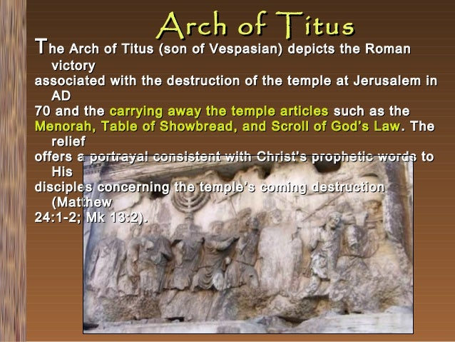 Arch of Titus  T he Arch of Titus (son of Vespasian) depicts the Roman  victory associated with the destruction of the tem...