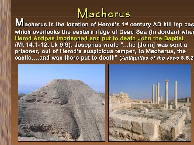 Macherus  M acherus is the location of Herod's 1  century AD hill top cas which overlooks the eastern ridge of Dead Sea (i...