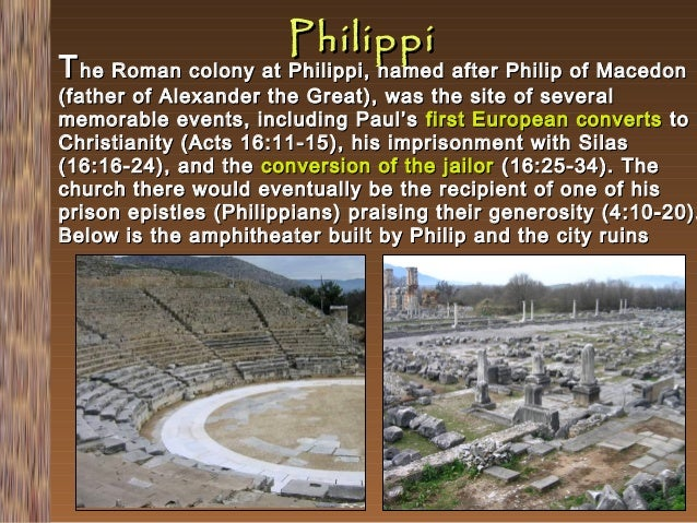 Philippi  T he Roman colony at Philippi, named after Philip of Macedon  (father of Alexander the Great), was the site of s...