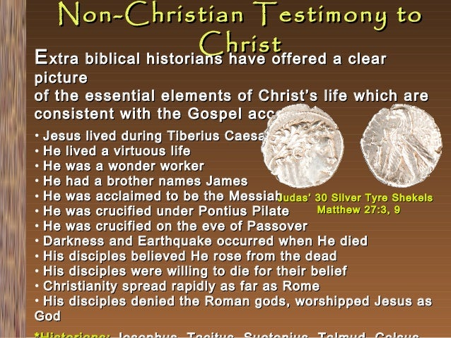 Non-Christian Testimony to Christ E xtra biblical historians have offered a clear  picture of the essential elements of Ch...