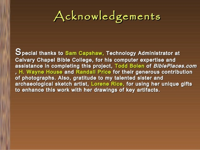 Acknowledgements S pecial thanks to Sam Capshaw, Technology Administrator at  Calvary Chapel Bible College, for his comput...