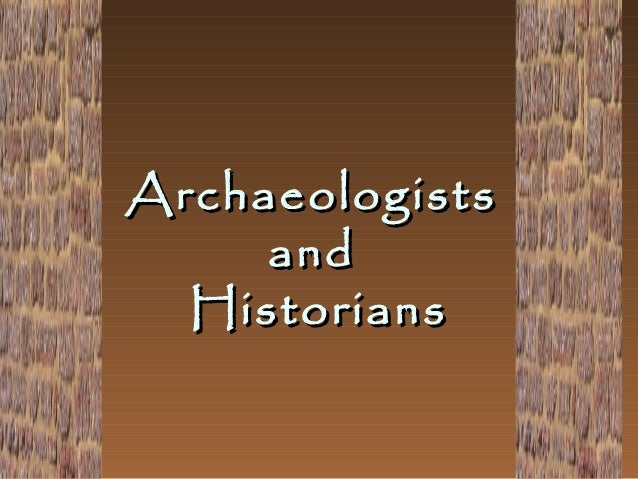 Archaeologists and Historians