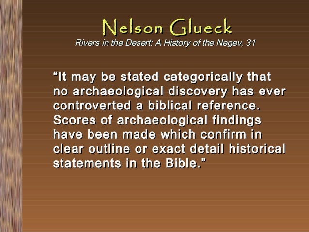"""Nelson Glueck  Rivers in the Desert: A History of the Negev, 31  """" It may be stated categorically that no archaeological d..."""