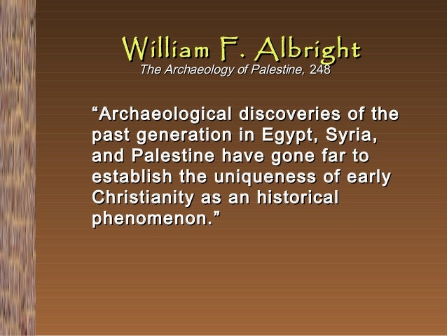 """William F. Albright The Archaeology of Palestine, 248  """" Archaeological discoveries of the past generation in Egypt, Syria..."""
