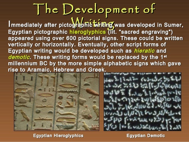 The Development of Writing I mmediately after pictographic writing was developed in Sumer, Egyptian pictographic hieroglyp...