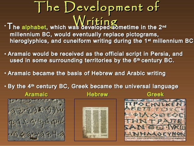 The Development of Writing • T he alphabet , which was developed sometime in the 2  nd  millennium BC, would eventually re...