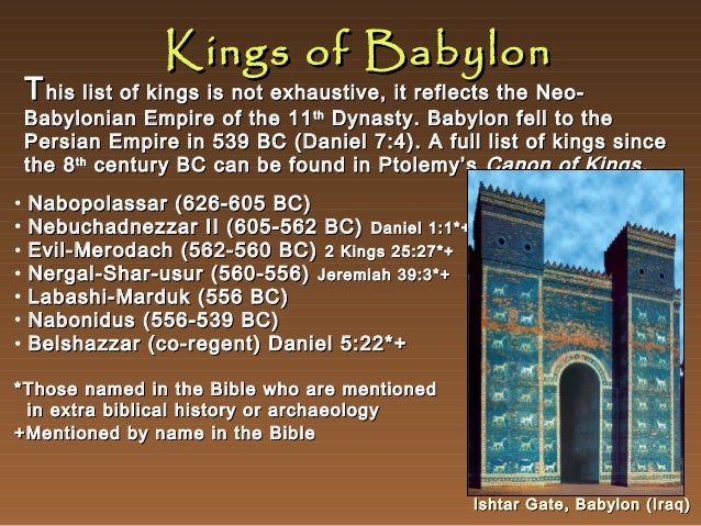 Kings of Babylon  T his list of kings is not exhaustive, it reflects the Neo-  Babylonian Empire of the 11 th Dynasty. Bab...