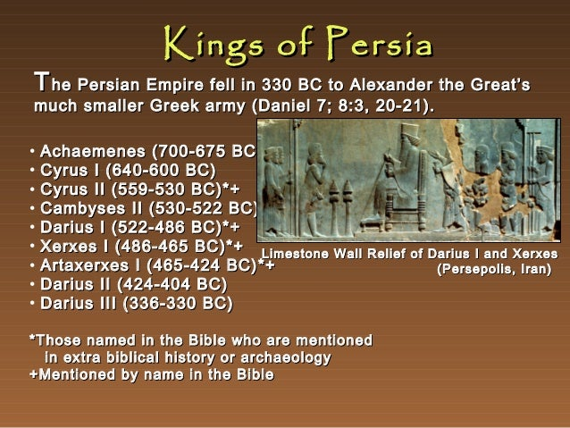 Kings of Persia  T he Persian Empire fell in 330 BC to Alexander the Great's much smaller Greek army (Daniel 7; 8:3, 20-21...