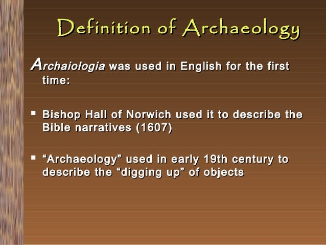 Definition of Archaeology A rchaiologia was used in English for the first time:      Bishop Hall of Norwich used it to d...