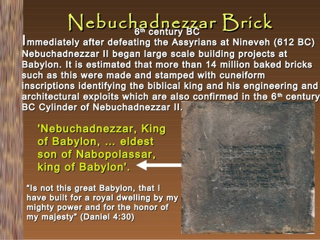 Nebuchadnezzar Brick 6 century BC th  I mmediately after defeating the Assyrians at Nineveh (612 BC)  Nebuchadnezzar II be...