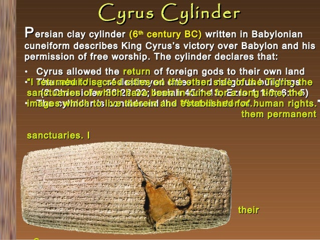 Cyrus Cylinder  P ersian clay cylinder (6  century BC) written in Babylonian cuneiform describes King Cyrus's victory over...