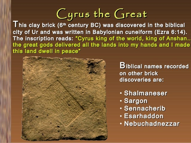 Cyrus the Great  T his clay brick (6  century BC) was discovered in the biblical city of Ur and was written in Babylonian ...