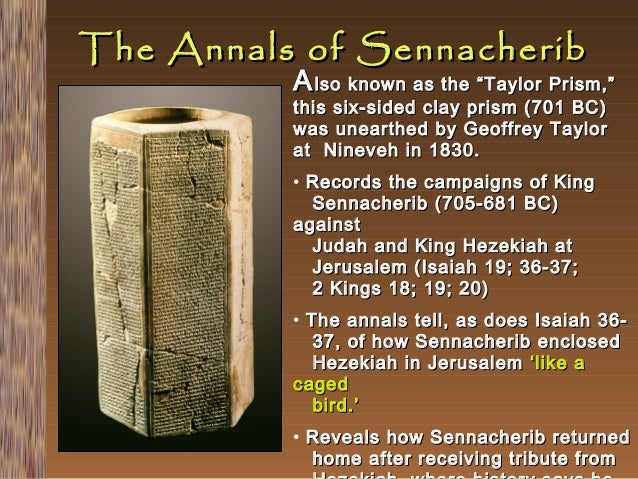 """The Annals of Sennacherib  A lso known as the """"Taylor Prism,"""" this six-sided clay prism (701 BC) was unearthed by Geoffrey..."""