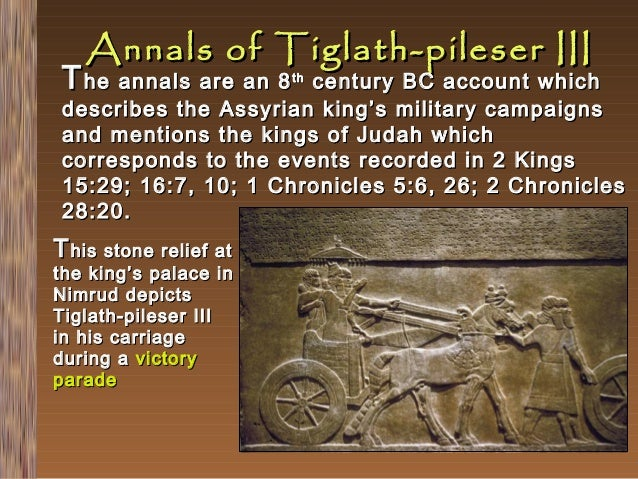 Annals of Tiglath-pileser III  T he annals are an 8  century BC account which describes the Assyrian king's military campa...