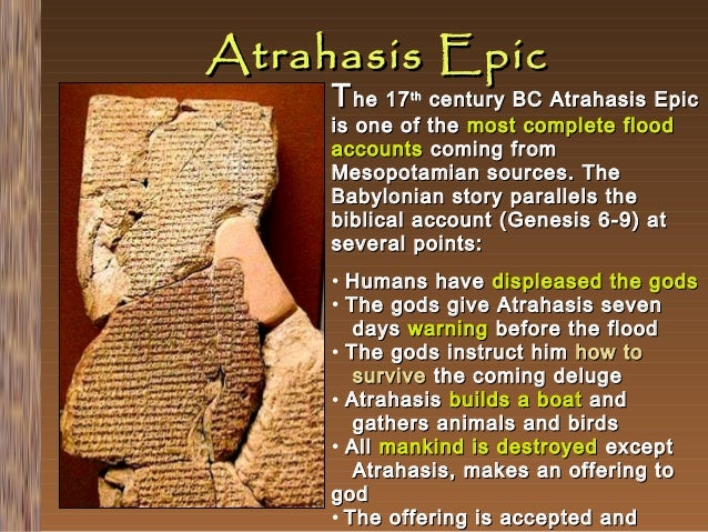 Atrahasis Epic T he 17  century BC Atrahasis Epic is one of the most complete flood accounts coming from Mesopotamian sour...
