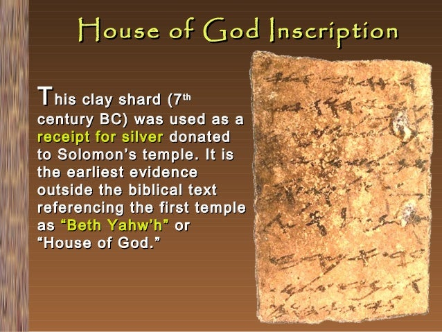 House of God Inscription T his clay shard (7  th  century BC) was used as a receipt for silver donated to Solomon's temple...