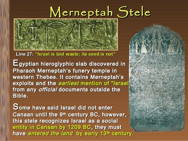 """Merneptah Stele  Line 27: """"Israel is laid waste; its seed is not""""  E gyptian hieroglyphic slab discovered in  Pharaoh Mern..."""