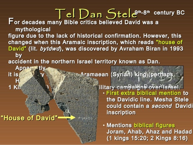 Tel Dan Stele  9 th -8 th century BC  F or decades many Bible critics believed David was a  mythological figure due to the...