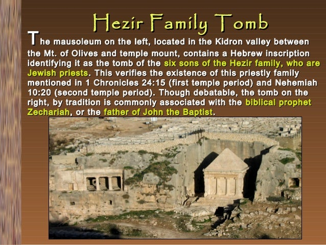 Hezir Family Tomb  T he mausoleum on the left, located in the Kidron valley between  the Mt. of Olives and temple mount, c...