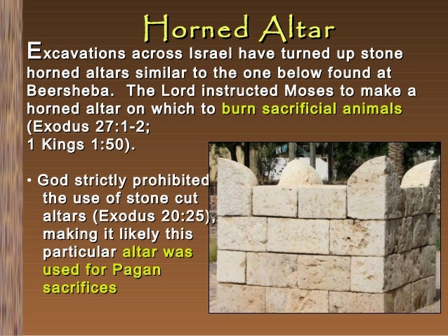 Horned Altar  E xcavations across Israel have turned up stone  horned altars similar to the one below found at Beersheba. ...