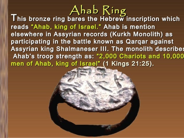 """Ahab Ring  T his bronze ring bares the Hebrew inscription which  reads """"Ahab, king of Israel."""" Ahab is mention elsewhere i..."""