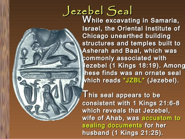 Jezebel Seal  W hile excavating in Samaria,  Israel, the Oriental Institute of Chicago unearthed building structures and t...