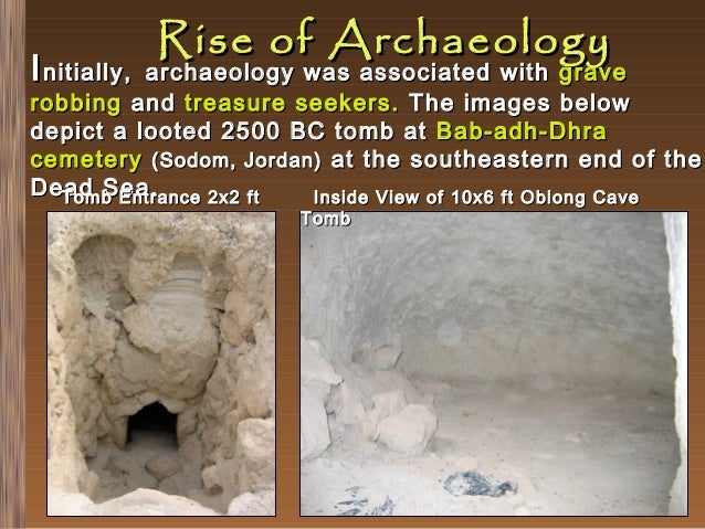 I nitially,  Rise of Archaeology  archaeology was associated with grave robbing and treasure seekers. The images below dep...