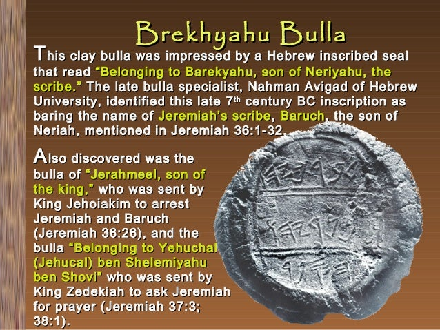 """Brekhyahu Bulla  T his clay bulla was impressed by a Hebrew inscribed seal  that read """"Belonging to Barekyahu, son of Neri..."""