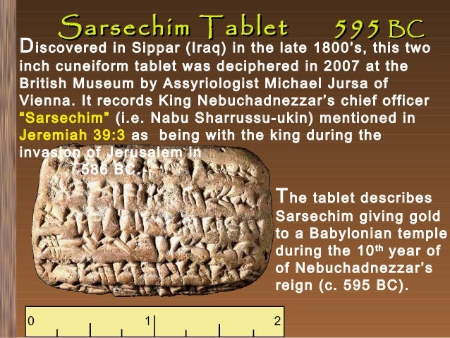 Sarsechim Tablet  D iscovered  595 BC  in Sippar (Iraq) in the late 1800's, this two inch cuneiform tablet was deciphered ...