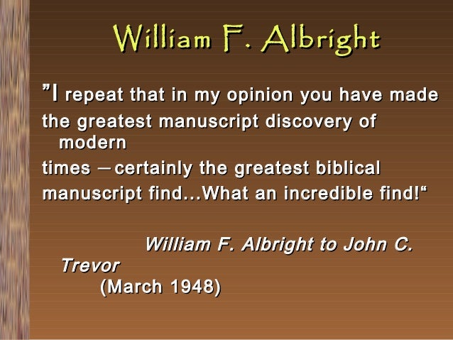 """William F. Albright """" I repeat that  in my opinion you have made the greatest manuscript discovery of modern times ─ certa..."""