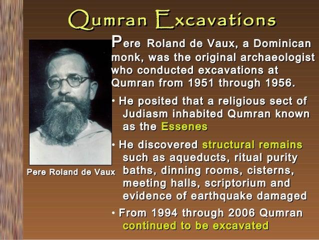Qumran Excavations P ere  Roland de Vaux, a Dominican monk, was the original archaeologist who conducted excavations at Qu...