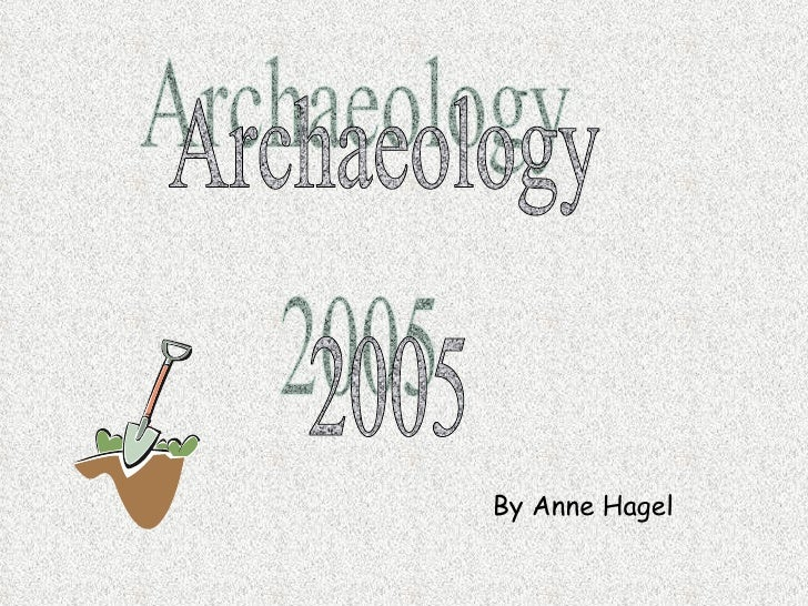 Archaeology 2005 By Anne Hagel
