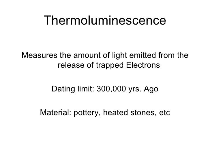 thermoluminescence dating materials Radiation exposure dating methods: absolute dating by electron spin resonance (esr), thermoluminescence (tl) , and optically stimulated luminescence (osl) methods is widely applicable in geology, geomorphology, palaeogeography and archaeology.