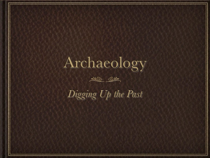 ArchaeologyDigging Up the Past