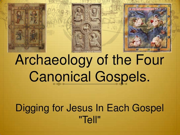 """Archaeology of the Four  Canonical Gospels.Digging for Jesus In Each Gospel              """"Tell"""""""