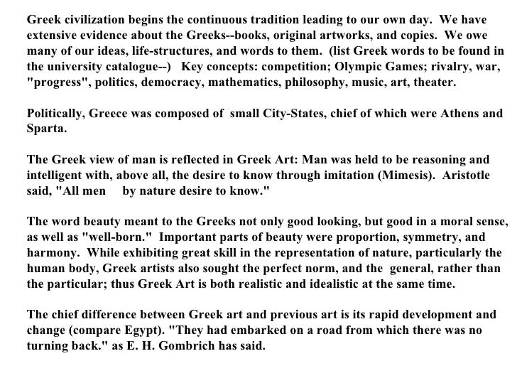 Greek civilization begins the continuous tradition leading to our own day.  We have extensive evidence about the Greeks--b...