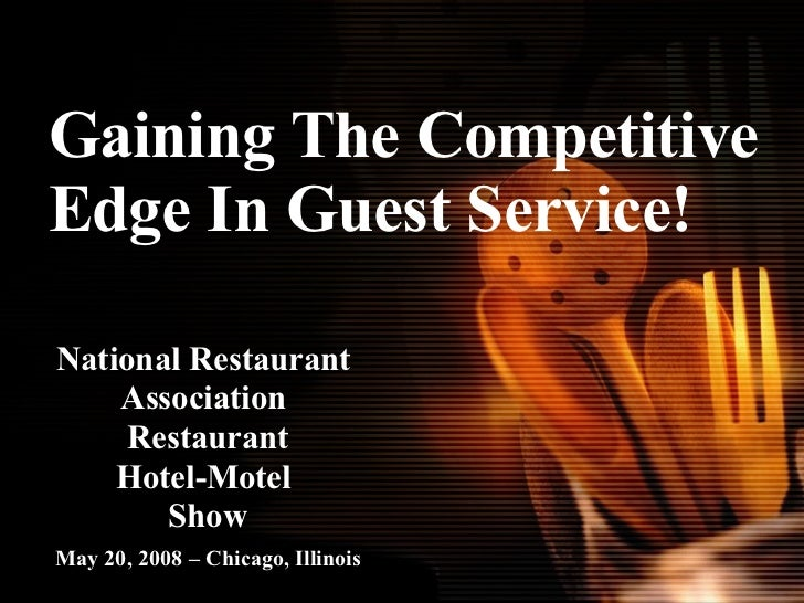 Gaining The Competitive Edge In Guest Service! National Restaurant  Association  Restaurant Hotel-Motel  Show May 20, 2008...