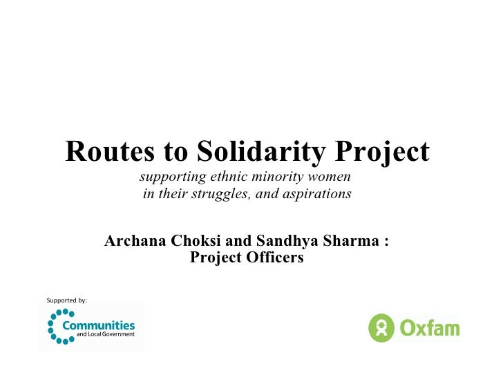 Routes to Solidarity Project supporting ethnic minority women  in their struggles, and aspirations Archana Choksi and Sand...