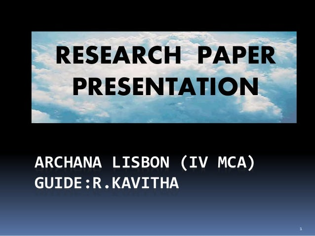ARCHANA LISBON (IV MCA) GUIDE:R.KAVITHA RESEARCH PAPER PRESENTATION 1