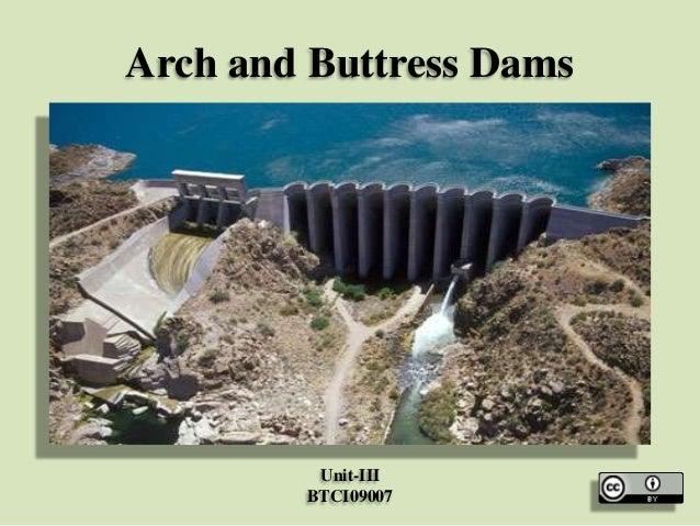 Arch and Buttress Dams  Unit-III BTCI09007
