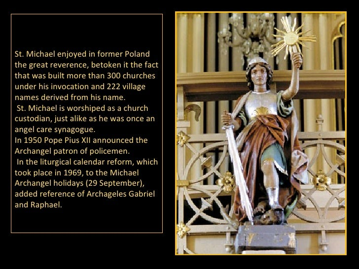 St .  Michael enjoyed in former Poland the great reverence,   betoken it the fact that was built more than 300 churches un...