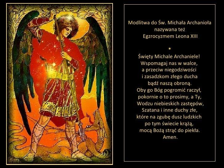 Modlitwa do Św. Michała Archanioła nazywana też Egzrocyzmem Leona XIII * Święty Michale Archaniele!  Wspomagaj nas w walce...